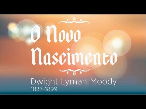 Pregaçao,  O Novo Nascimento - D L Moody