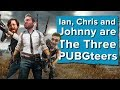Ian, Chris and Johnny are The Three PUBGteers - Let's Play PlayerUnknown's Battlegrounds