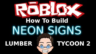 Roblox - Lumber Tycoon 2 - Building Neon Signs, and GIFTS!