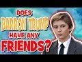 Does Barron Trump Have Any Friends?