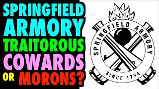 Springfield Armory: Traitors or Morons?