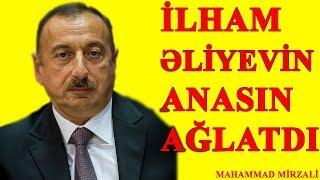 İlham Əliyevin anasın ağlatdı.! PAYLAŞ