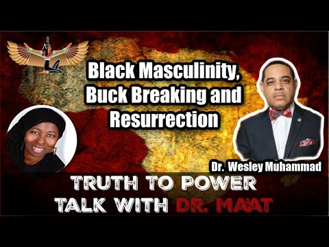 Dr. Wesley Muhammad & Dr. Ma'at: Black Masculinity, Buck Breaking and Resurrection
