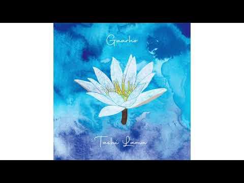 'Gaarho'- Tashi Lama