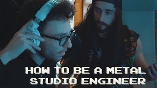 How to be a Metal Studio Engineer