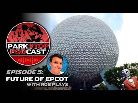 The Future Of Epcot With Rob Plays - ParkStop Podcast: Episode 5