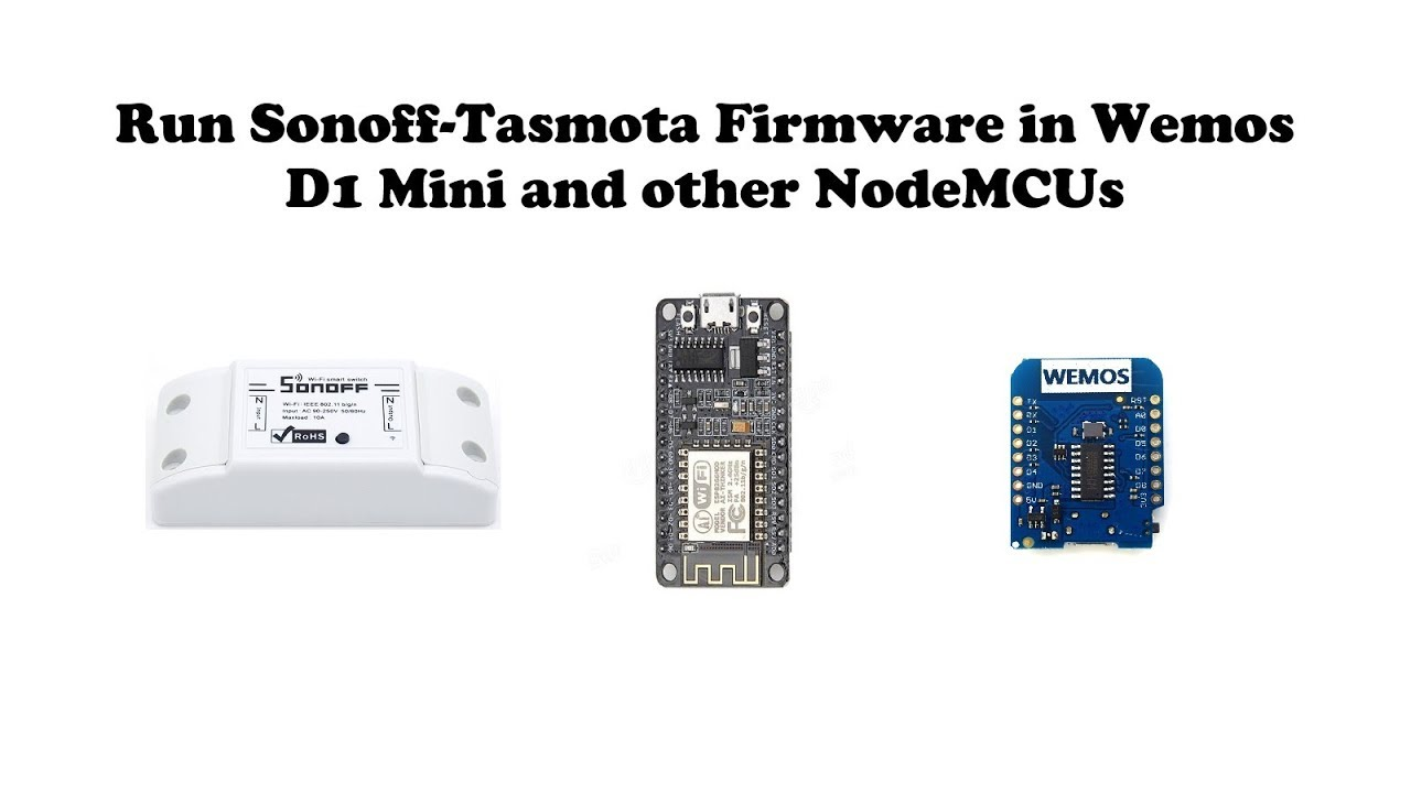 Run or Install Sonoff-Tasmota Firmware on Wemos D1 Mini and Other NodeMCUs