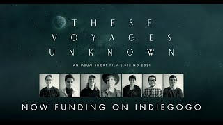 These Voyages Unknown: Indiegogo Campaign Promo (2020)