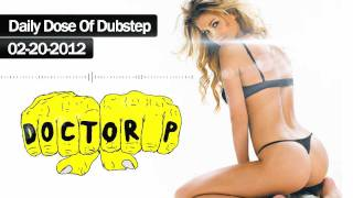 Doctor P - Daily Dose of Dubstep 20-2-2012 [HQ]