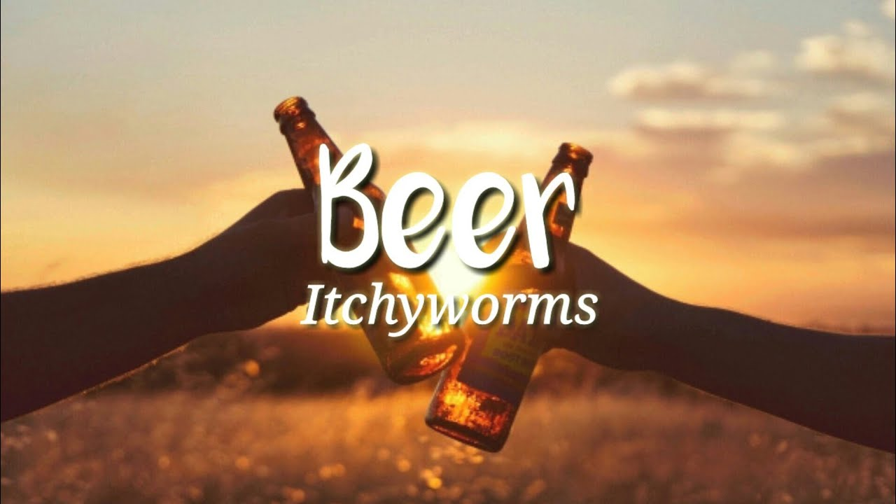Download Itchyworms - Beer (Lyrics) 🎶