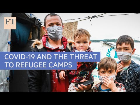 Coronavirus: UN, aid agencies fear worse to come for refugee camps | FT
