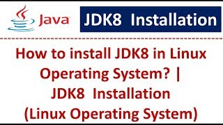 Java Tutorial : JDK8  Installation (Linux Operating System)