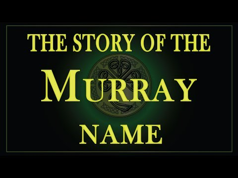 The Story Of The Name Murray, MacMurray, McMurray, Morrow And Moray.