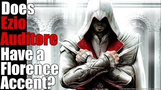 Does Ezio Auditore Have A Florentine Accent?