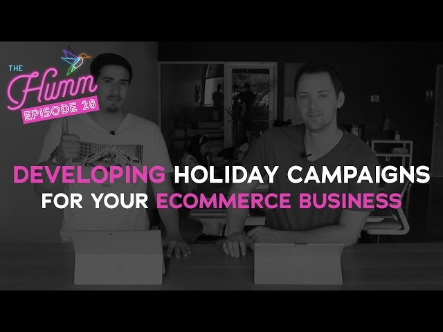 Developing Holiday Campaigns for Your eCommerce Business - The Humm Episode 28