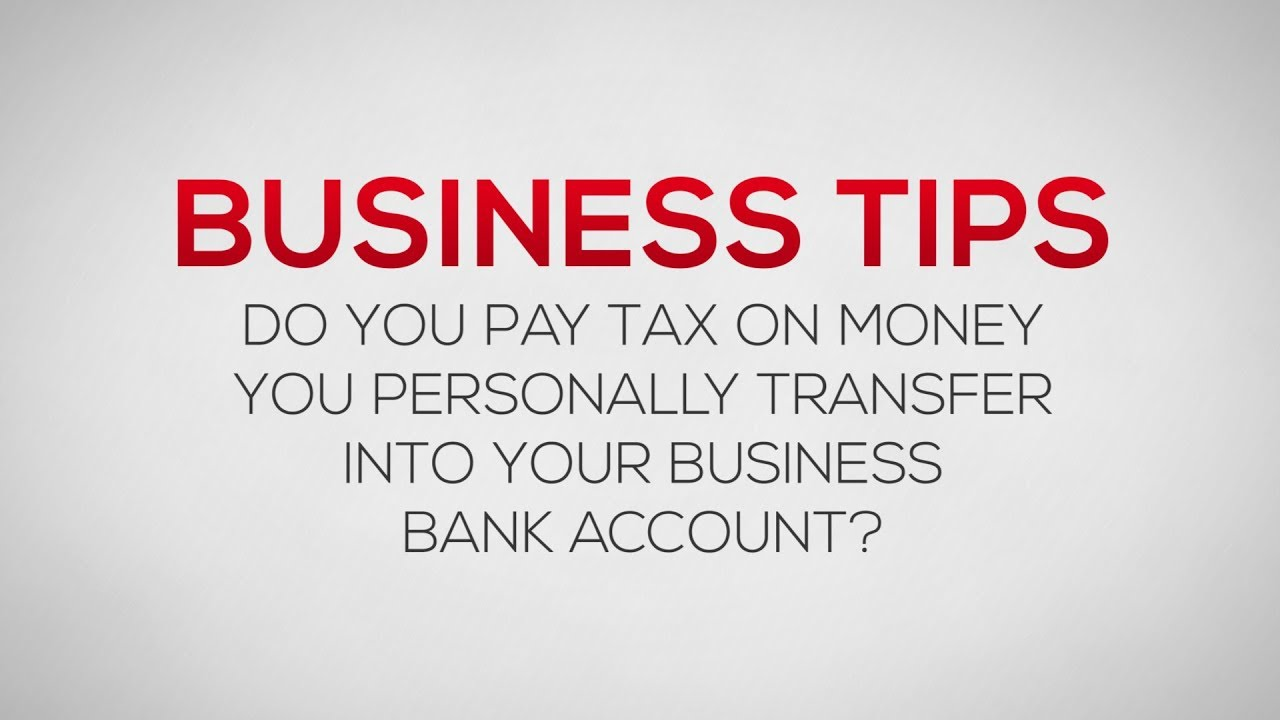 How To Transfer Money From A Personal Bank Account Into Business Tax Free