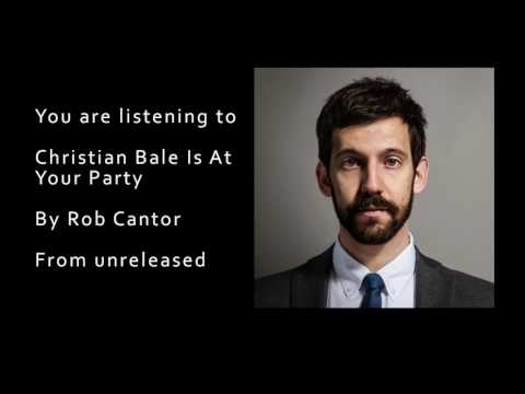 Christian Bale Is at Your Party  Rob Cantor