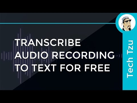 Transcribe Audio Recording to Text FOR FREE 2017!