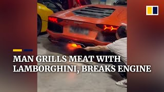 Chinese man grills meat with Lamborghini, breaks engine