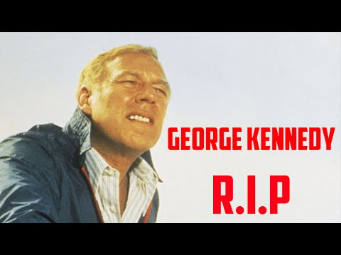 George Kennedy R.I.P.   My eulogy and a look back at his career