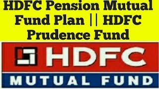 HDFC Pension Mutual Fund Plan || Full detail in Hindi || HDFC Prudence Fund