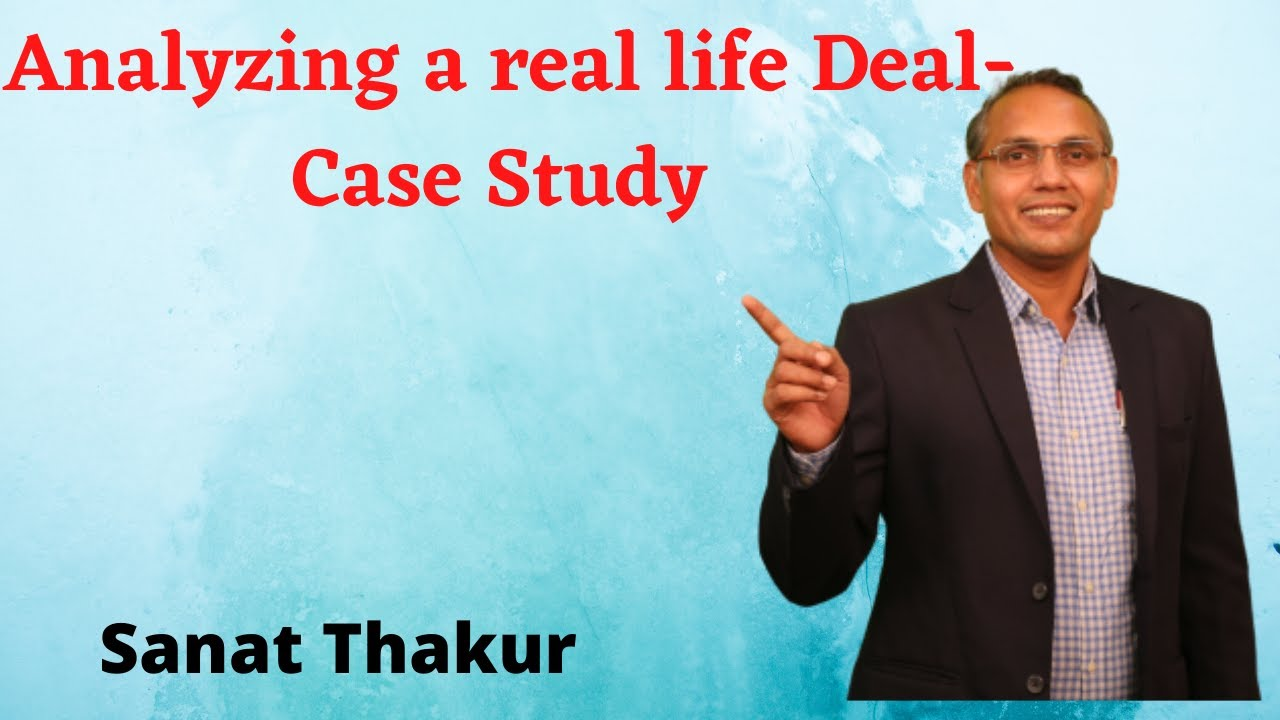 Analyzing a real life Deal - Case Study By Sanat Thakur