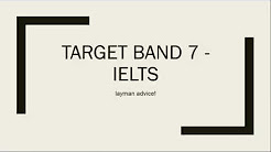Target BAND 7 - IELTS (layman tips)