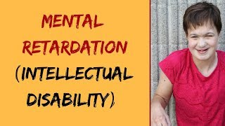 MENTAL RETARDATION (MENTALLY CHALLENGED) - CAUSES , SIGNS, TYPES , TREATMENT AND PREVENTION