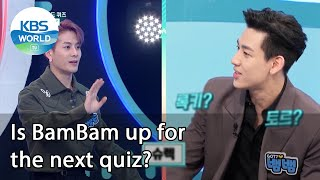 Is BamBam up for the next quiz? (IDOL on Quiz) | KBS WORLD TV 210113