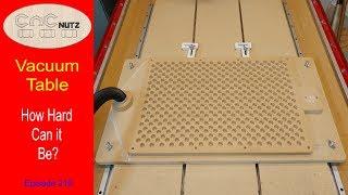 DIY Vacuum Table Part 1- CNCnutz Episode 210