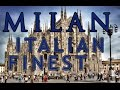 Milan: City of Amazing History, Center Of Fashion, Art From Dreams, Experience The Milan