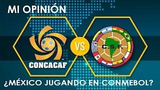 Mi Opinión: CONCACAF vs CONMEBOL ¿Qué diferencia hay? (México en CONMEBOL)