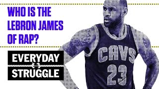 Who Is the LeBron of Hip-Hop? Rappers and Their NBA Counterparts | Everyday Struggle