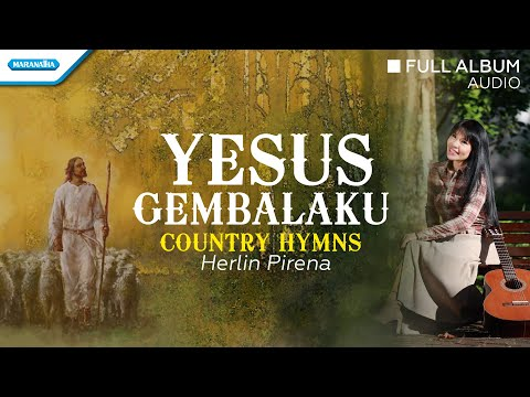 Yesus Gembalaku - Country Hymns - Herlin Pirena (Audio Full Album)