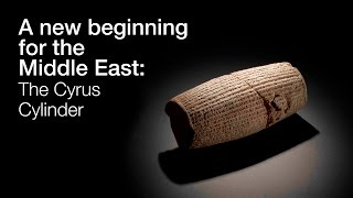 A new beginning for the Middle East: The Cyrus Cylinder and Ancient Persia