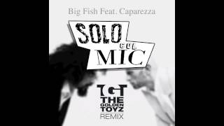 BIG FISH - Solo Col Mic (feat. Caparezza) (THE GOLDEN TOYZ Remix)
