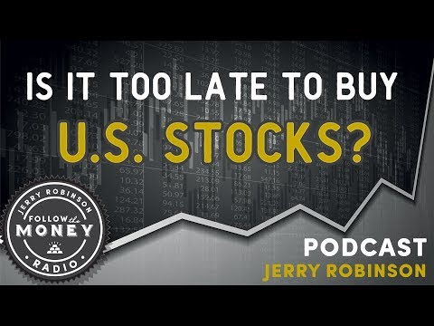 Is It Too Late To Invest in U.S. Stocks? - Jerry Robinson