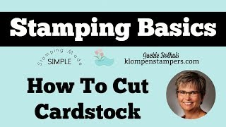 Stamping Basics - How To Cut Cardstock
