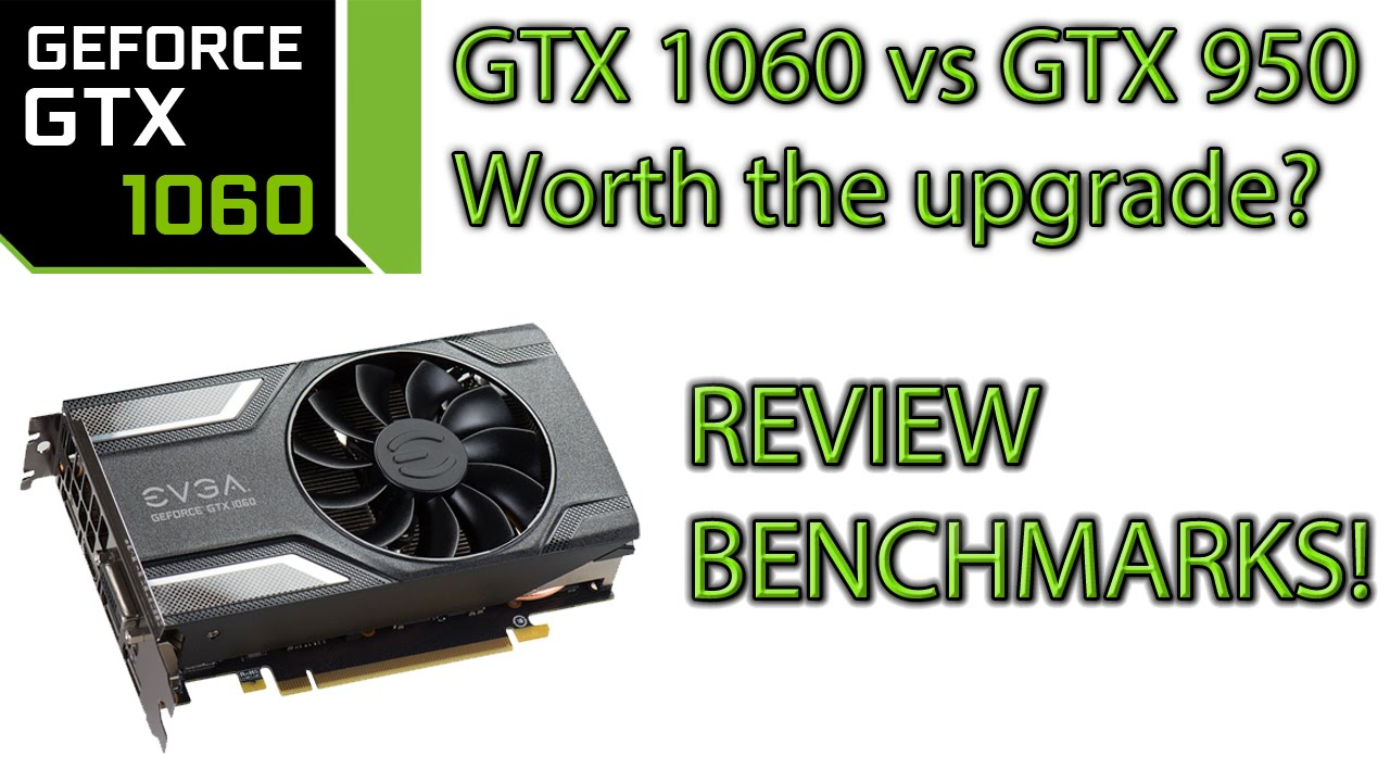 GTX 1060 REVIEW and Benchmarks! vs GTX 950 - Is it worth the upgrade?