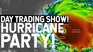 HURRICANE PARTY! DAY TRADING LIVE SHOW!