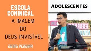 AULA 01 ADOLESCENTES I A IMAGEM DO DEUS INVISÍVEL I EBD 2018
