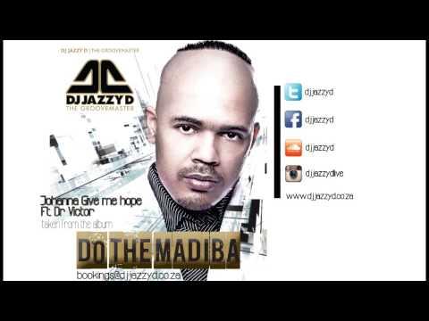 Dj Jazzy D ft Dr Victor -Johanna Give me Hope 2013