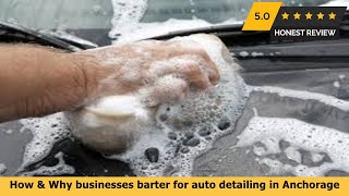 How & Why businesses barter for auto detailing in Anchorage AK