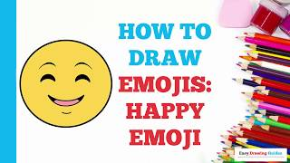 How to Draw a Happy Emoji in a Few Easy Steps: Drawing Tutorial for Kids and Beginners