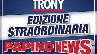 EDIZIONE STRAORDINARIA - PAPINO NEWS - TRONY