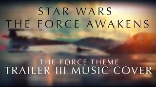 Star Wars: The Force Awakens - Trailer III Music Cover | The Force Theme