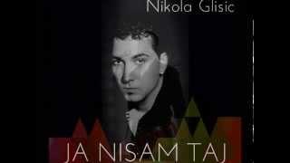 NIKOLA GLISIC - JA NISAM TAJ ( 2013)