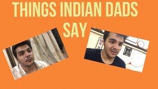 THINGS INDIAN DADS SAY