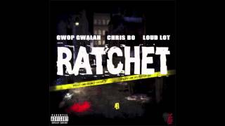Gwop Gwalah, Chris Bo & Loud Lot - Ratchet