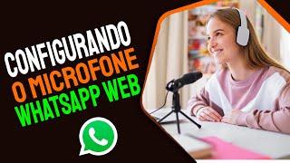 CONFIGURANDO o MICROFONE no WhatsApp Web